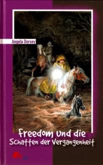 Freedom und die Schatten der Vergangenheit - Angela Dorsey, Suzanne Bürger, Jennifer Bell