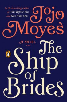 The Ship of Brides: A Novel - Jojo Moyes