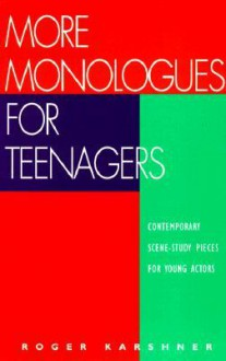 More Monologues for Teenagers: Roger Karshner - Roger Karshner