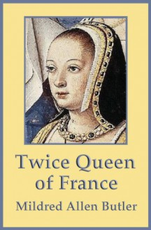 Twice Queen of France: Anne of Brittany - Mildred Allen Butler, Sylvia Louise Engdahl