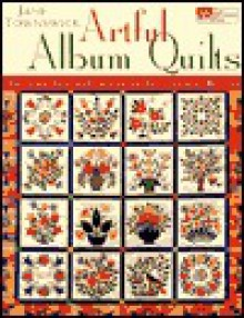 Artful Album Quilts: Applique Inspirations from Traditional Blocks - Jane Townswick