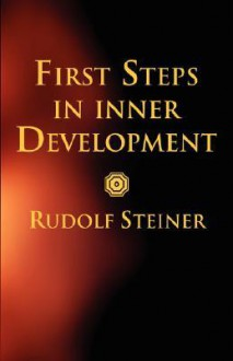 First Steps in Inner Development - Rudolf Steiner
