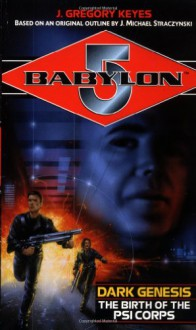 Dark Genesis: The Birth of the Psi Corps (Babylon 5) - J. Gregory Keyes