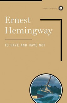 To Have and Have Not (Scribner Classics) - Ernest Hemingway