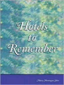 Hotels to Remember - Mary Montague Sikes