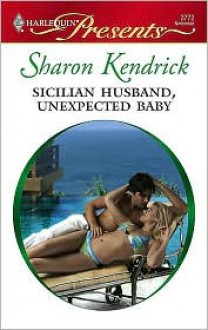 Sicilian Husband, Unexpected Baby (Harlequin Presents, #2772) - Sharon Kendrick
