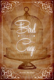 Bird Meets Cage - Anyta Sunday
