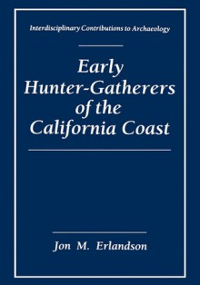 Early Hunter-Gatherers of the California Coast - Jon M. Erlandson