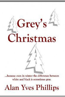 Grey's Christmas: Because Even in Winter the Difference Between White and Black Is Sometimes Gray - Alan Phillips