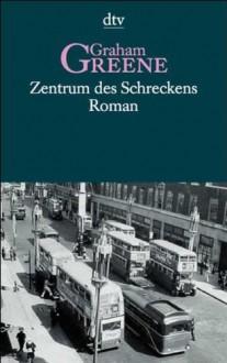 Zentrum Des Schreckens - Graham Greene