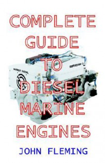 Complete Guide to Diesel Marine Engines - John Fleming