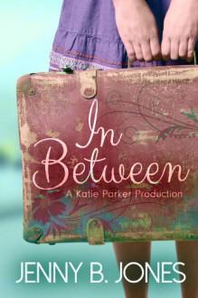 In Between (Katie Parker Production) - Jenny B. Jones