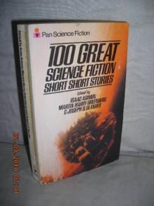 100 Great Science Fiction Short Short Stories - Isaac Asimov, Martin H. Greenberg, Joseph D. Olander