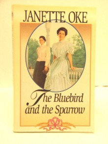 The Bluebird and the Sparrow - Janette Oke