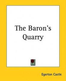 The Baron's Quarry - Egerton Castle