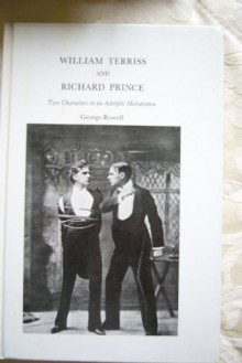 William Terriss And Richard Prince: Two Players In An Adelphi Melodrama - George Rowell