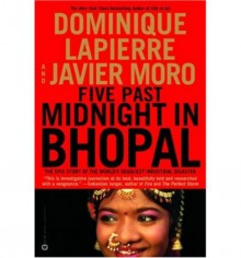 Five Past Midnight in Bhopal: The Epic Story of the World's Deadliest Industrial Disaster - Dominique Lapierre, Javier Moro