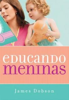 Educando meninas (Portuguese Edition) - James C. Dobson