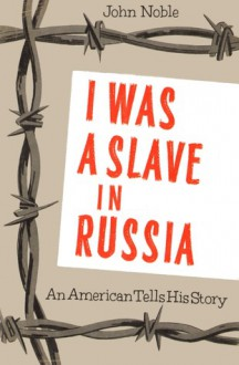 I was a Slave in Russia - John Noble