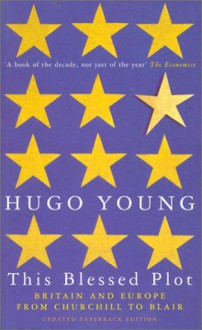 This Blessed Plot: Britain and Europe from Churchill to Blair - Hugo Young