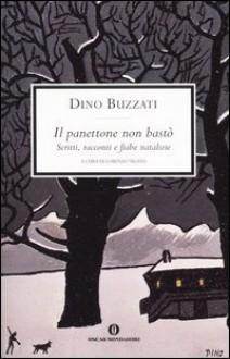 Il panettone non bastò - Dino Buzzati, Lorenzo Viganò