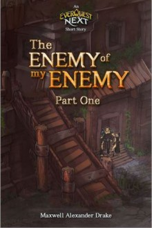 The Enemy of my Enemy (Part One): An Everquest Next Short Story - Maxwell Alexander Drake