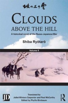 Clouds above the Hill: A historical novel of the Russo-Japanese War, Volume 2 - Shiba Ryôtarô, Phyllis Birnbaum