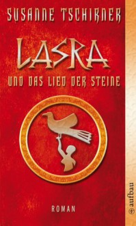 Lasra und das Lied der Steine - Susanne Tschirner