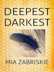 Deepest Darkest - Mia Zabriskie, Mia Zabrisky