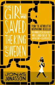 The Girl Who Saved the King of Sweden - Rachel Wilson-Broyles,Jonas Jonasson