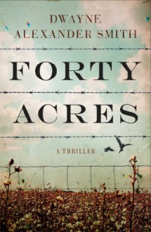 Forty Acres: A Thriller - Dwayne Alexander Smith