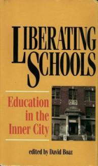 Liberating Schools: Education in the Inner City - David Boaz