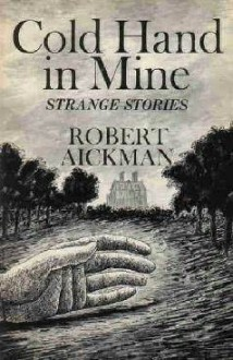 Cold Hand in Mine - Robert Aickman