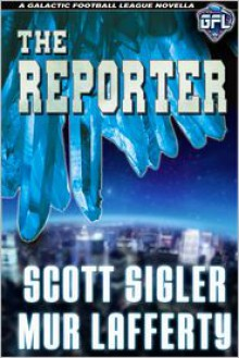The Reporter - Mur Lafferty, Scott Sigler
