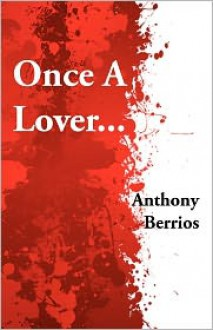 Once a Lover... - Anthony Berrios