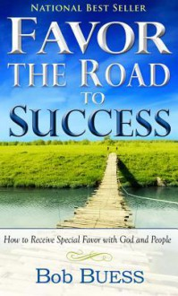 Favor the Road to Success - Bob Buess