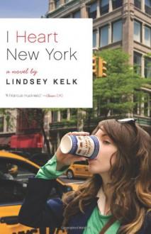 I Heart New York: A Novel - Lindsey Kelk