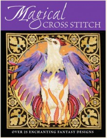 Magical Cross Stitch - Claire Crompton, Joan Elliott, Ursula Michael, Joanne Sanderson