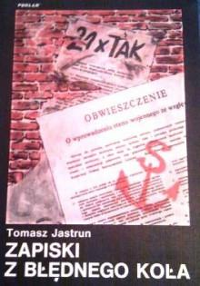 Zapiski z błędnego koła - Tomasz Jastrun