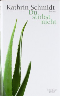 Du stirbst nicht - Kathrin Schmidt