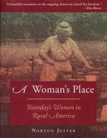 A Woman's Place: Yesterday's Women in Rural America - Norton Juster