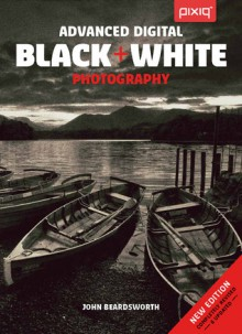 Advanced Digital Black & White Photography - John Beardsworth