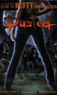 Dusted: The Unauthorized Guide to Buffy the Vampire Slayer - Lawrence Miles, Lars Pearson, Christa Dickson