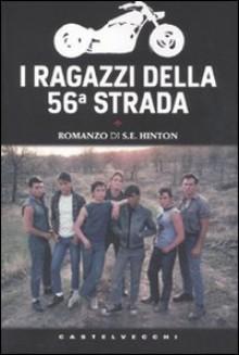 I ragazzi della 56a strada - Susan E. Hinton, Carlo Brera