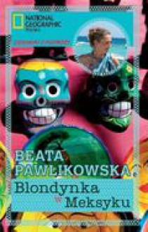 Blondynka w Meksyku - Beata Pawlikowska