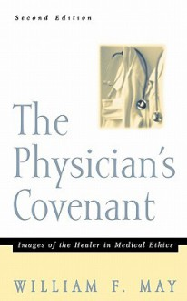 The Physician's Convenant: Images of the Healer in Medical Ethics - William F. May