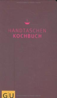 Handtaschenkochbuch: Kochen und Verwöhnen kreativ (GU Themenkochbuch) - Martina Kittler