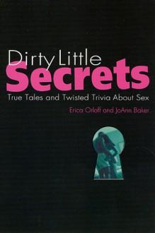 Dirty Little Secrets: True Tales & Trivia About Sex - Erica Orloff, Joann Baker