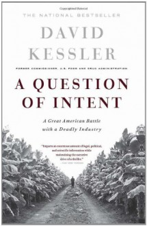 A Question Of Intent: A Great American Battle With A Deadly Industry - David A. Kessler