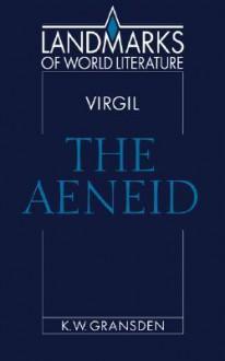 Virgil: The Aeneid - K.W. Gransden